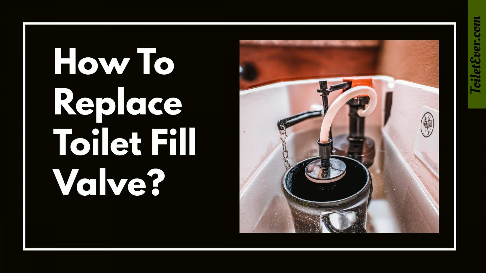How to Replace Toilet Fill Valve
